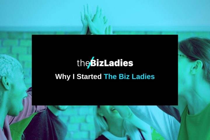 Why I Started The Biz Ladies